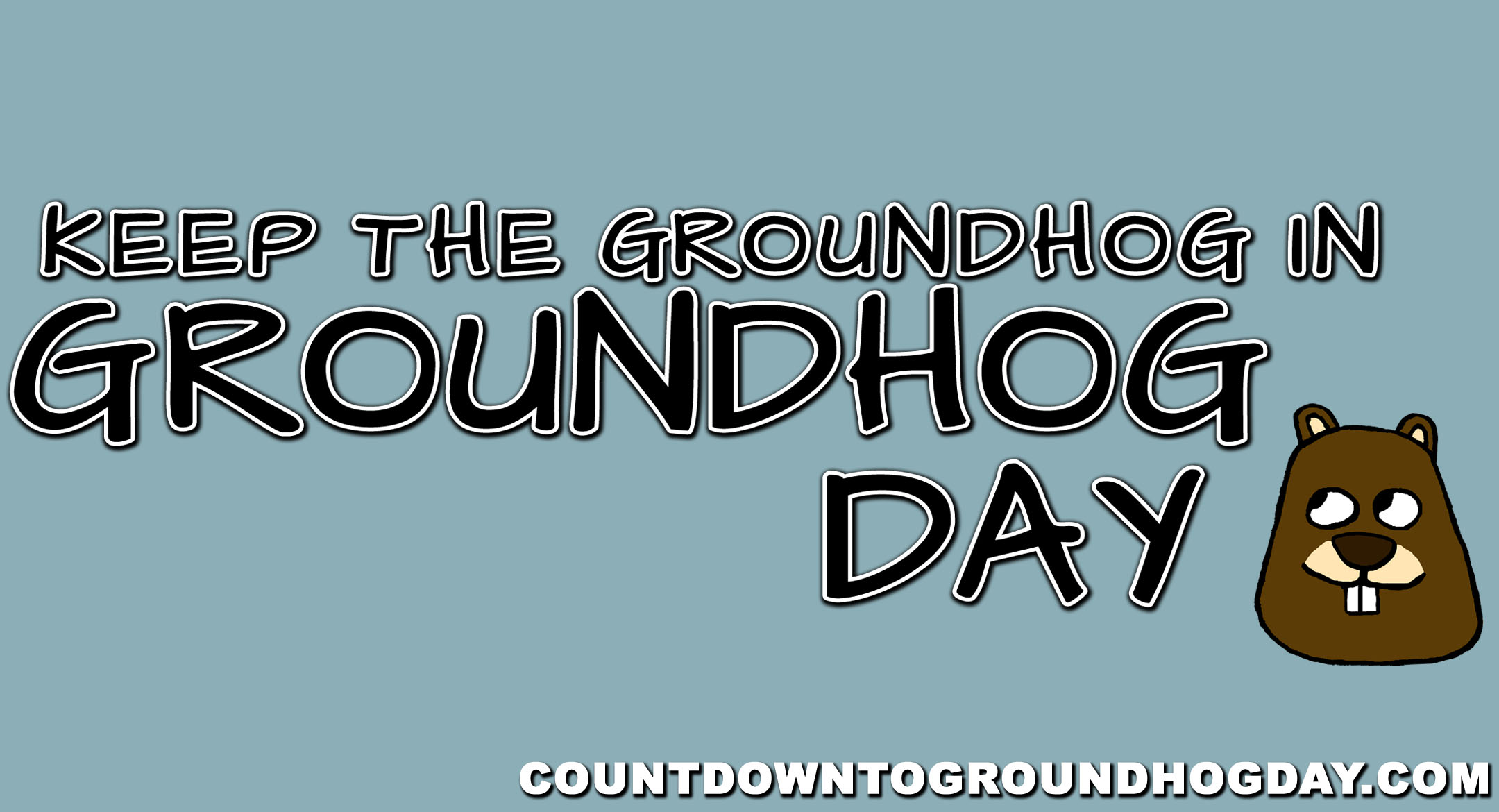 Keep the groundhog in Groundhog Day
