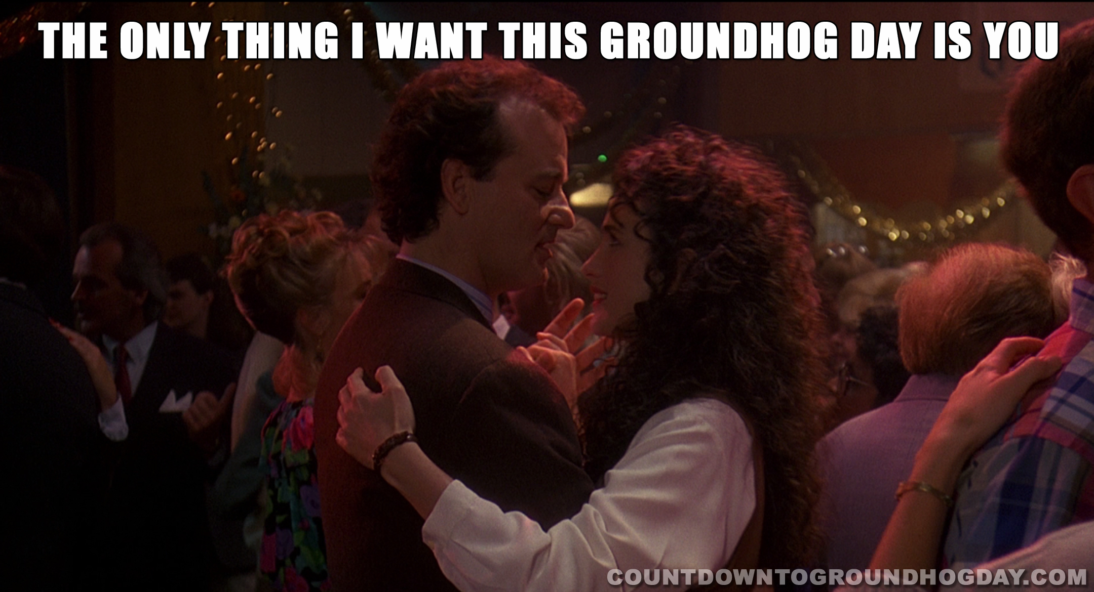 The only thing I want this Groundhog Day is you