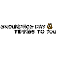 Groundhog Day Tidings to you