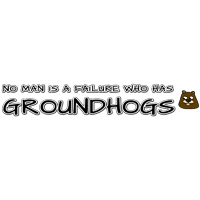 No man is a failure who has Groundhogs