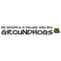 No woman is a failure who has Groundhogs