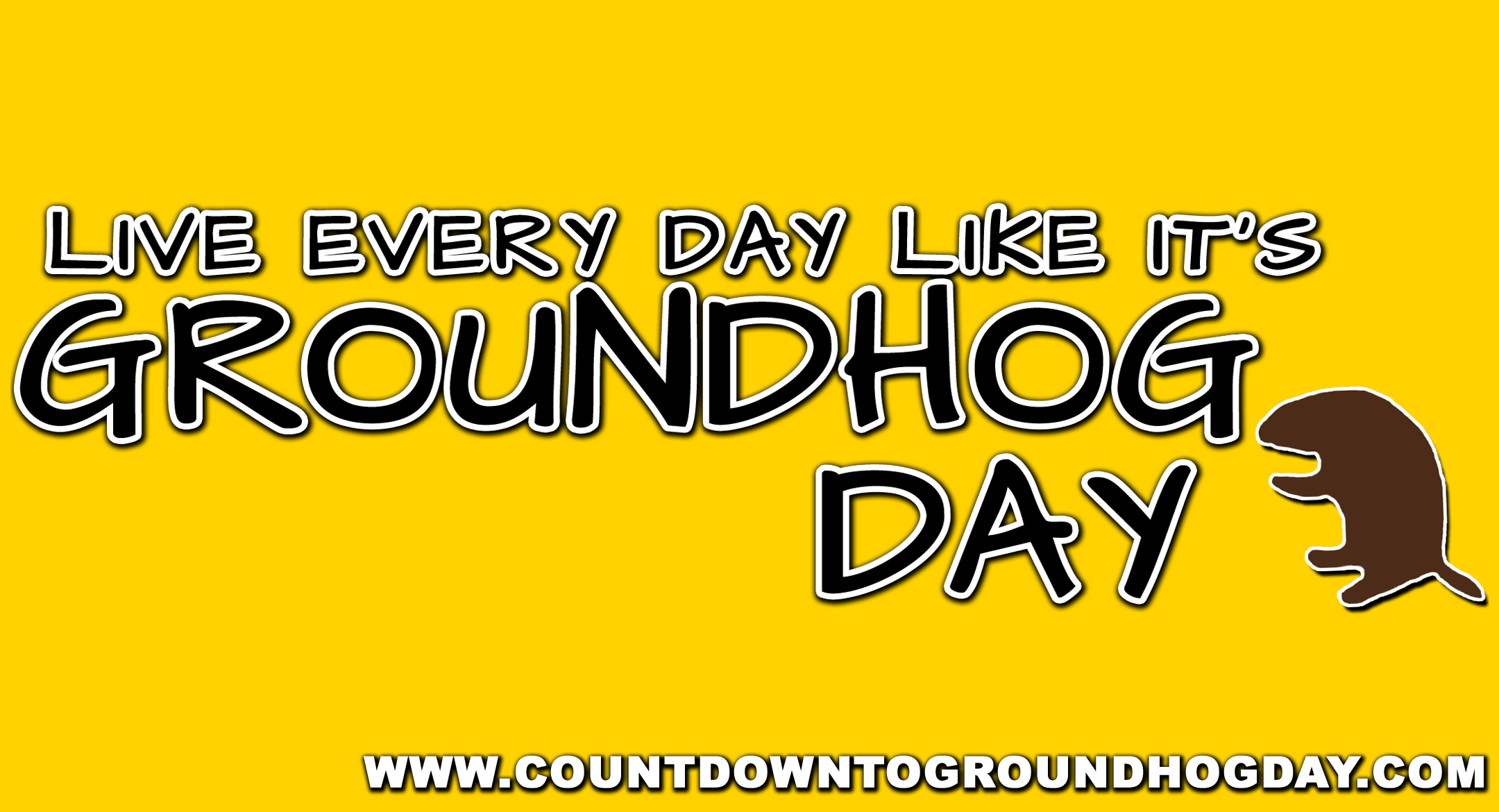 Live every day like it's Groundhog Day