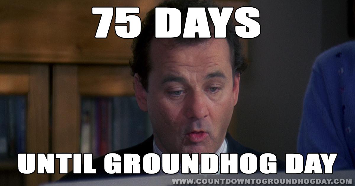 75 days until Groundhog Day