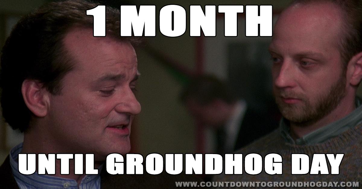 1 month until Groundhog Day 2018