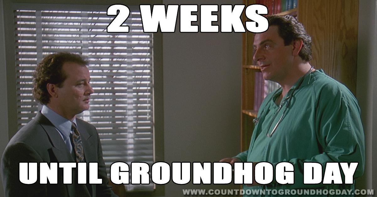 2 weeks until Groundhog Day