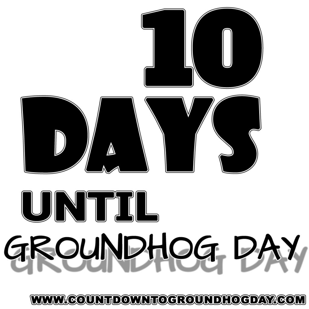 10 days until Groundhog Day