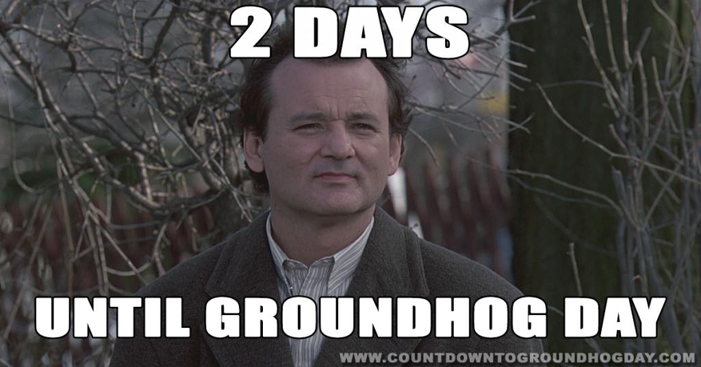 2 days until Groundhog Day