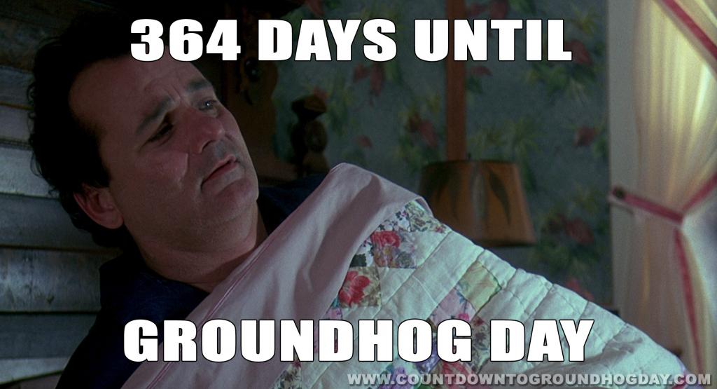 364 days until Groundhog Day