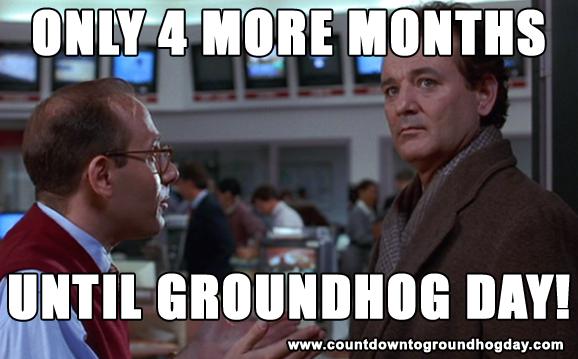 4 months until Groundhog day