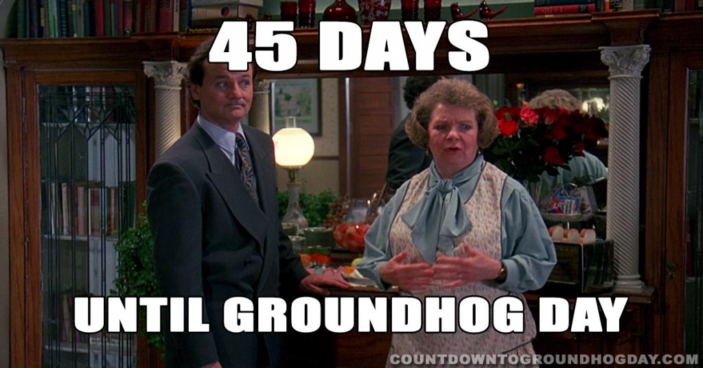 45 days until Groundhog Day