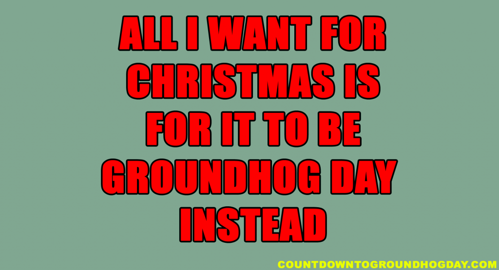 All I want for Groundhog Day