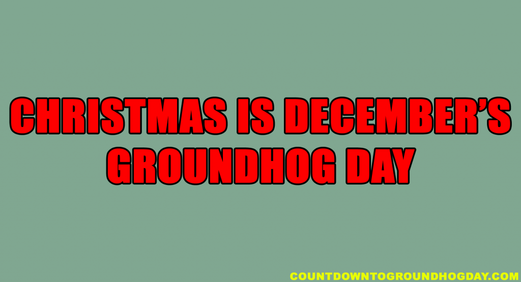 Christmas is December's Groundhog Day