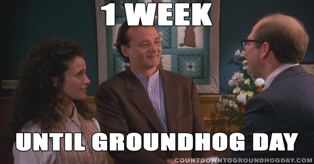 1 week until Groundhog Day