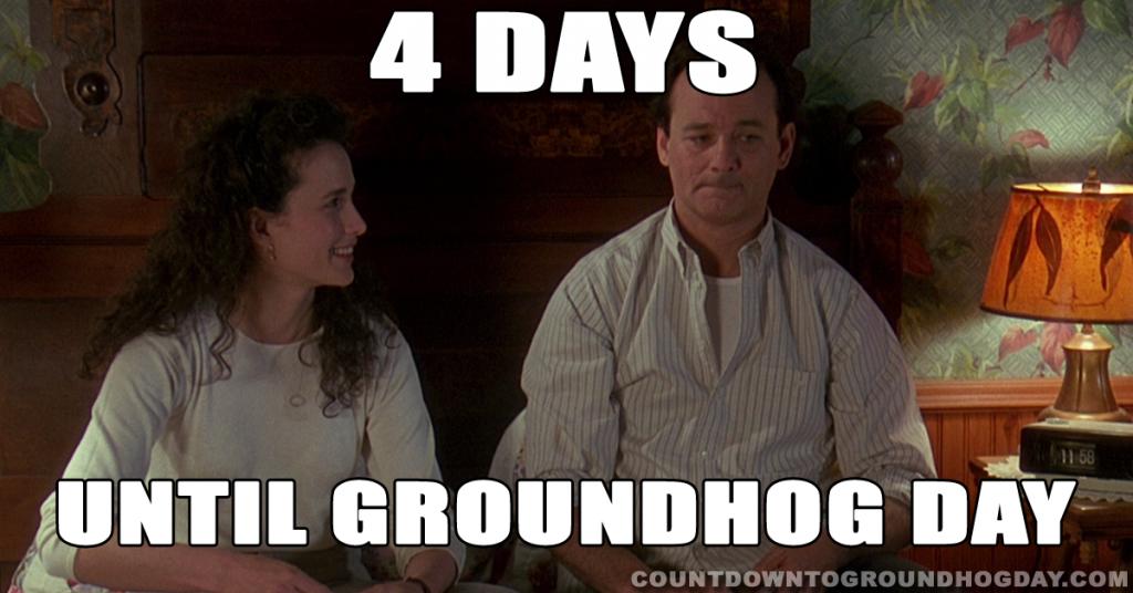 4 days until Groundhog Day